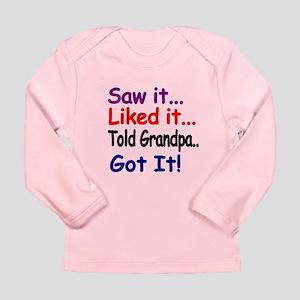 Saw It, Liked It, Told Grandpa, Got It! Long Sleev