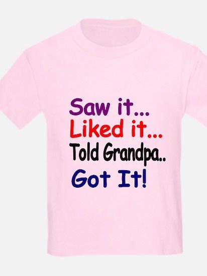 Saw It, Liked It, Told Grandpa, Got It! T-Shirt