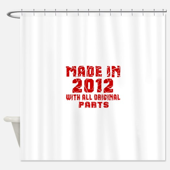Made In 2012 With All Original Part Shower Curtain