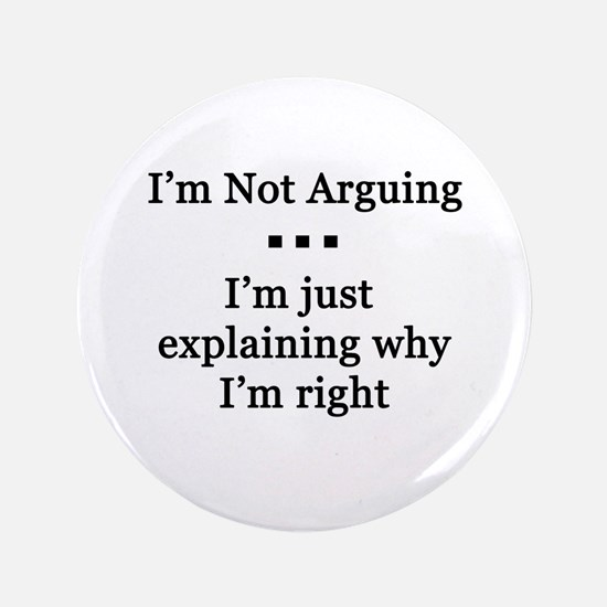 """I'm Not Arguing 3.5"""" Button"""