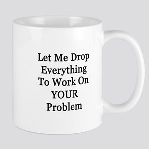 Let Me Drop Everything Mug