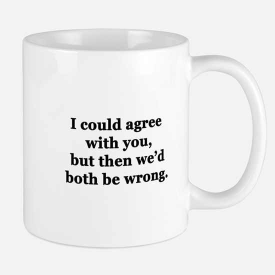 I Could Agree With You Mug