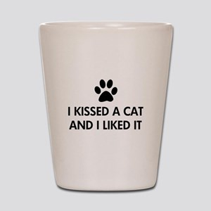 I kissed a cat and I liked it Shot Glass