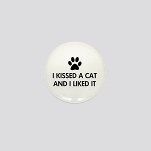I kissed a cat and I liked it Mini Button