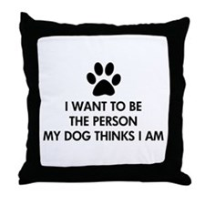 I want to be the person my dog thinks I am Throw P