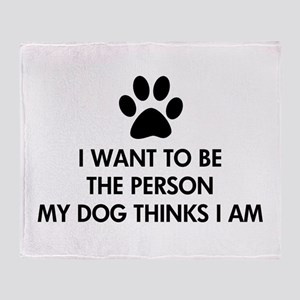 I want to be the person my dog thinks I am Throw B