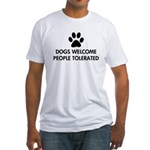 Dogs Welcome People Tolerated Fitted T-Shirt