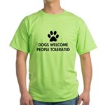 Dogs Welcome People Tolerated Green T-Shirt