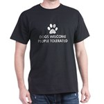 Dogs Welcome People Tolerated Dark T-Shirt