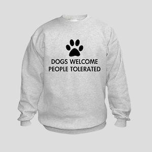 Dogs Welcome People Tolerated Kids Sweatshirt