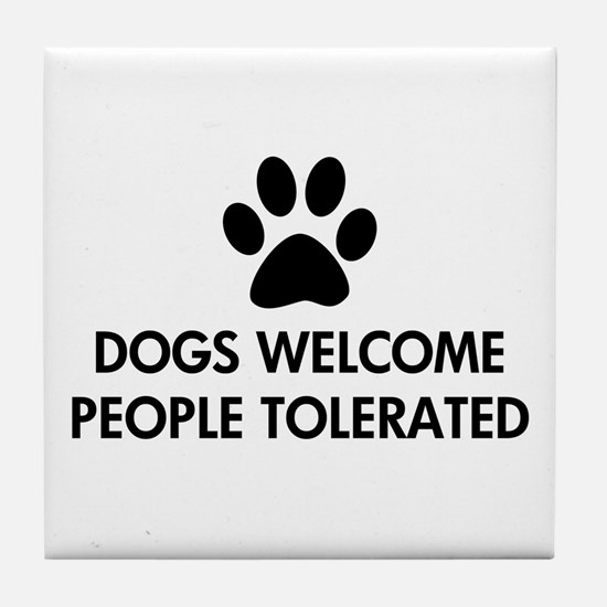Dogs Welcome People Tolerated Tile Coaster