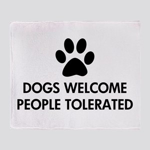 Dogs Welcome People Tolerated Throw Blanket