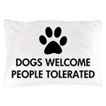 Dogs Welcome People Tolerated Pillow Case