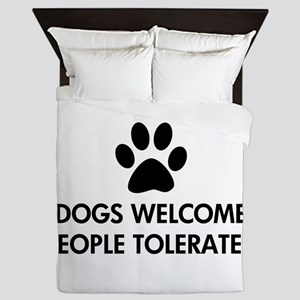 Dogs Welcome People Tolerated Queen Duvet