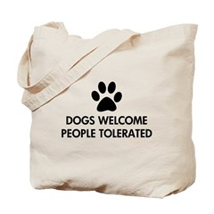 Dogs Welcome People Tolerated Tote Bag