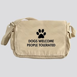 Dogs Welcome People Tolerated Messenger Bag