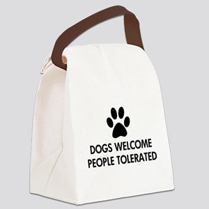 Dogs Welcome People Tolerated Canvas Lunch Bag