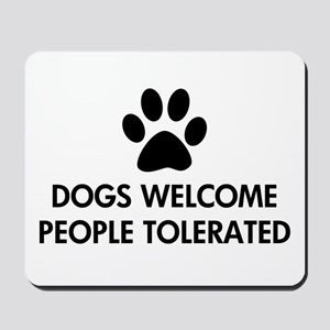 Dogs Welcome People Tolerated Mousepad