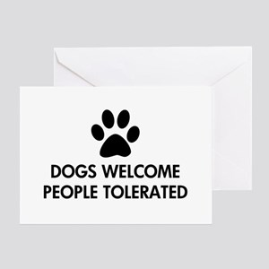 Dogs Welcome People Tolerated Greeting Card
