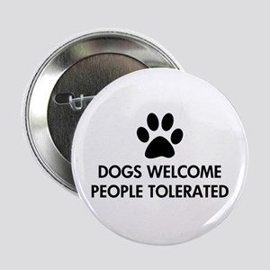 "Dogs Welcome People Tolerated 2.25"" Button"