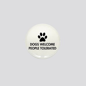 Dogs Welcome People Tolerated Mini Button