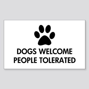 Dogs Welcome People Tolerated Sticker (Rectangle)