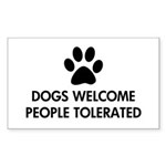 Dogs Welcome People Tolerated Sticker (Rectangle 5