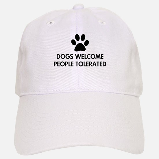 Dogs Welcome People Tolerated Baseball Baseball Cap