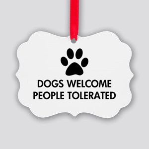 Dogs Welcome People Tolerated Picture Ornament