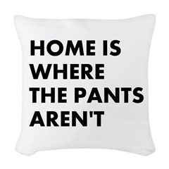 Home Is Where The Pants Aren't Woven Throw Pil