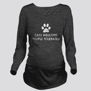 Cats Welcome People Tolerated Long Sleeve Maternit