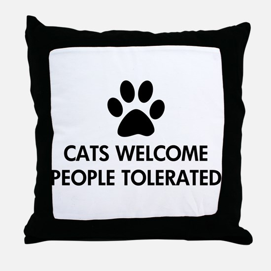 Cats Welcome People Tolerated Throw Pillow
