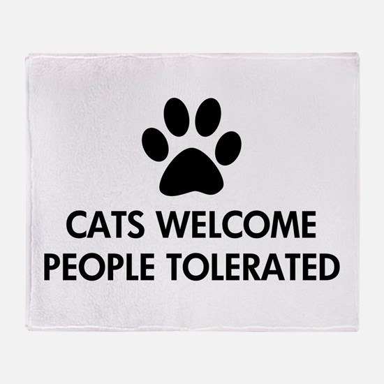 Cats Welcome People Tolerated Throw Blanket