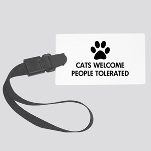 Cats Welcome People Tolerated Large Luggage Tag