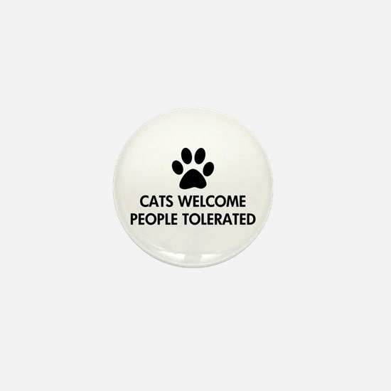 Cats Welcome People Tolerated Mini Button