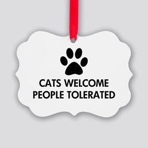 Cats Welcome People Tolerated Picture Ornament