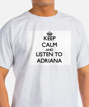 Keep Calm and listen to Adriana T-Shirt