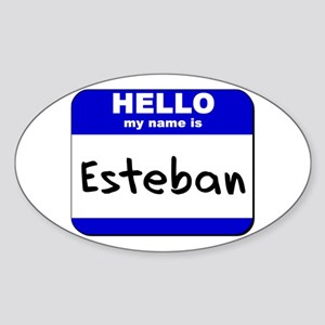 hello my name is esteban Oval Sticker