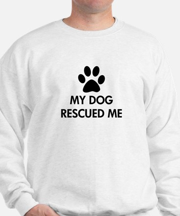 My Dog Rescued Me Sweatshirt