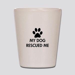 My Dog Rescued Me Shot Glass