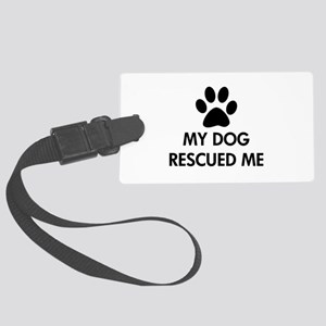 My Dog Rescued Me Large Luggage Tag