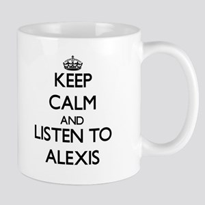 Keep Calm and listen to Alexis Mugs