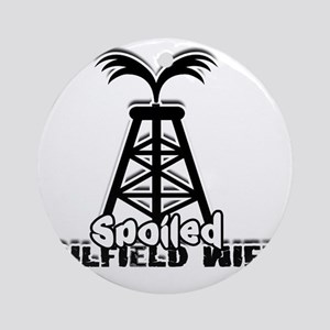 Spoiled Oildfield Wife Ornament (Round)