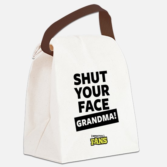Shut your face grandma! Canvas Lunch Bag