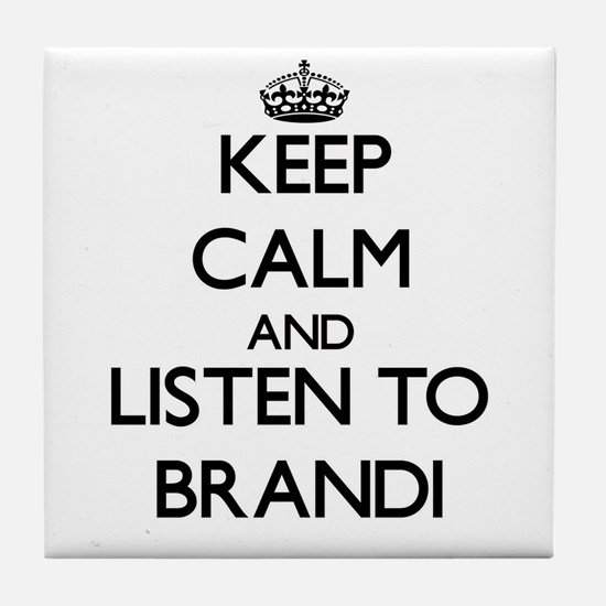 Keep Calm and listen to Brandi Tile Coaster