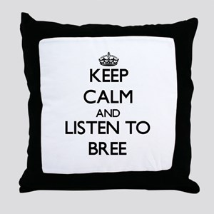 Keep Calm and listen to Bree Throw Pillow