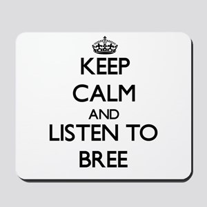 Keep Calm and listen to Bree Mousepad