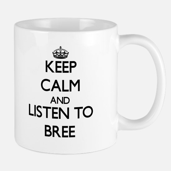 Keep Calm and listen to Bree Mugs