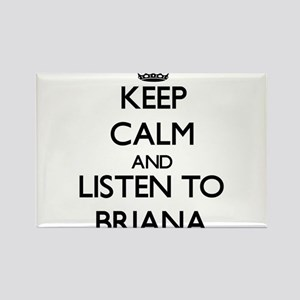 Keep Calm and listen to Briana Magnets