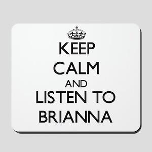 Keep Calm and listen to Brianna Mousepad